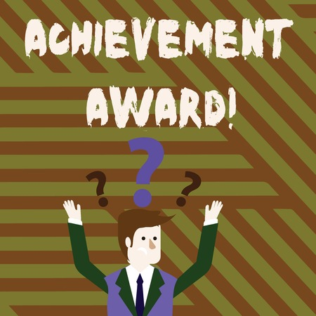 Conceptual hand writing showing Achievement Award. Concept meaning recognizes worthy and outstanding achievement in job skill Businessman Raising Both Arms with Question Marks Above Head