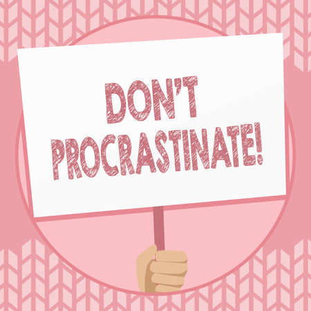 Writing note showing Don't Procrastinate. Business concept for Avoid delaying or slowing something that must be done Hand Holding Placard Supported by Handle Social Awareness