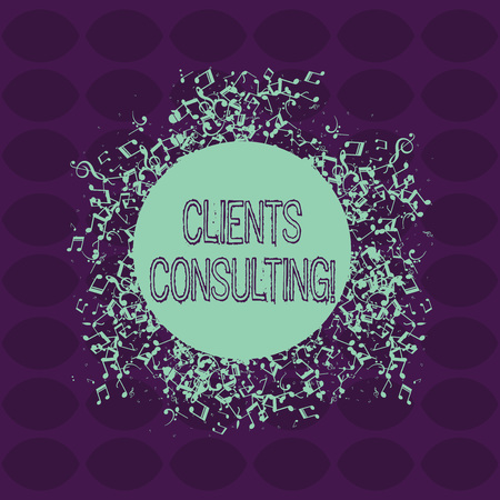 Text sign showing Clients Consulting. Business photo showcasing providing of expert knowledge to a third party for a fee Disarrayed and Jumbled Musical Notes Icon Surrounding Blank Colorful Circle