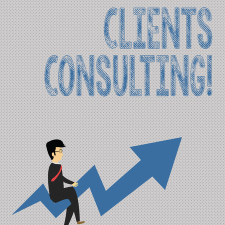 Writing note showing Clients Consulting. Business concept for providing of expert knowledge to a third party for a fee Businessman with Eyeglasses Riding Crooked Arrow Pointing Up