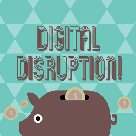 Writing note showing Digital Disruption. Business concept for transformation caused by emerging digital technologies Piggy Money Bank and Coins with Dollar Currency Sign on Slit