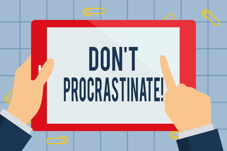 Text sign showing Dont Procrastinate. Business photo text Avoid delaying or slowing something that must be done Businessman Hand Holding, Pointing and Touching Colorful Tablet Blank Screen
