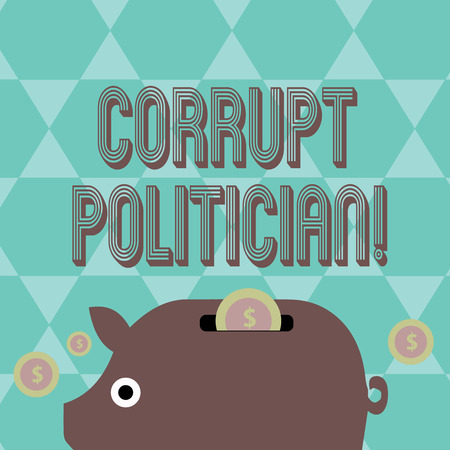 Writing note showing Corrupt Politician. Business concept for a public leader who misuse of public authority and fund Piggy Money Bank and Coins with Dollar Currency Sign on Slit Stock Photo