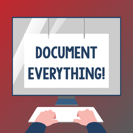 Conceptual hand writing showing Document Everything. Concept meaning computer file that contains text that you have written Hands on Keyboard Front White Monitor with Screen Protector