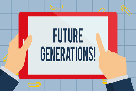 Text sign showing Future Generations. Business photo text generations to come after the currently living generation Businessman Hand Holding, Pointing and Touching Colorful Tablet Blank Screen