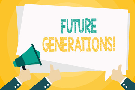 Text sign showing Future Generations. Business photo text generations to come after the currently living generation Hand Holding Megaphone and Other Two Gesturing Thumbs Up with Text Balloon
