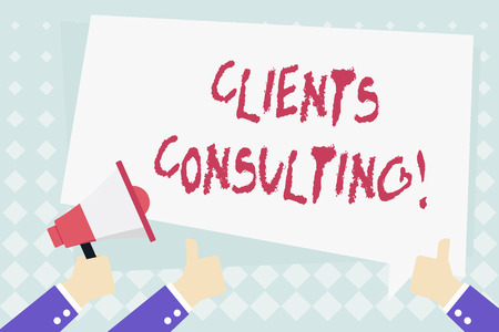 Conceptual hand writing showing Clients Consulting. Concept meaning providing of expert knowledge to a third party for a fee Hand Holding Megaphone and Gesturing Thumbs Up Text Balloon