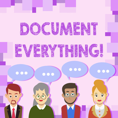 Conceptual hand writing showing Document Everything. Concept meaning computer file that contains text that you have written Group of Business People with Speech Bubble with Three Dots