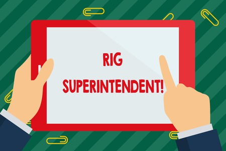 Word writing text Rig Superintendent. Business photo showcasing Manage drilling operations to minimize rig down time Businessman Hand Holding, Pointing and Touching Colorful Tablet Blank Screen Stock Photo