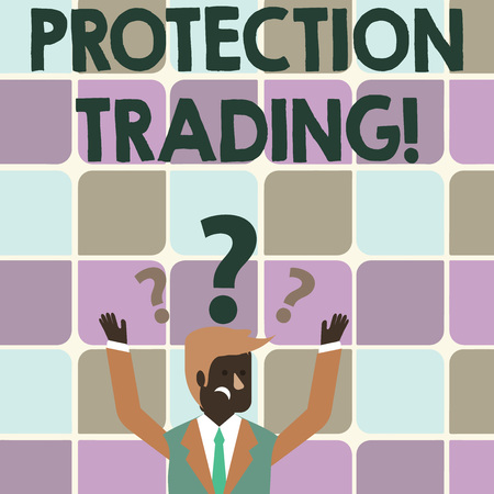 Writing note showing Protection Trading. Business concept for deliberate attempt to limit imports or promote exports Businessman Raising Both Arms with Question Marks Above Head