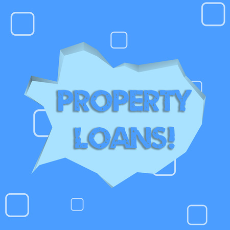 Writing note showing Property Loans. Business concept for a loan used to buy land or buildings and infrastructures Pale Blue Speech Bubble in Irregular Cut 3D Style Backdrop