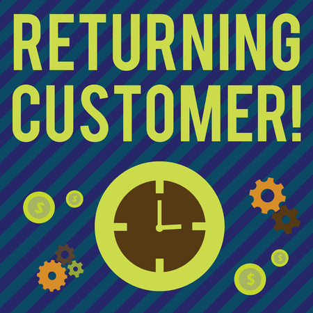 Text sign showing Returning Customer. Business photo showcasing customer returns again and again to purchase a good Time Management Icons of Clock, Cog Wheel Gears and Dollar Currency Sign