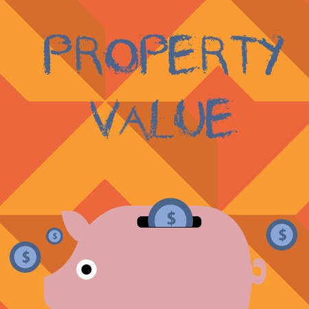 Handwriting text writing Property Value. Conceptual photo refers to the fair market value of a given piece of property Colorful Piggy Money Bank and Coins with Dollar Currency Sign in the Slit