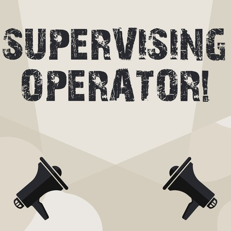 Conceptual hand writing showing Supervising Operator. Concept meaning monitoring and coordinating the plant operations Spotlight Crisscrossing Upward from Megaphones on the Floor