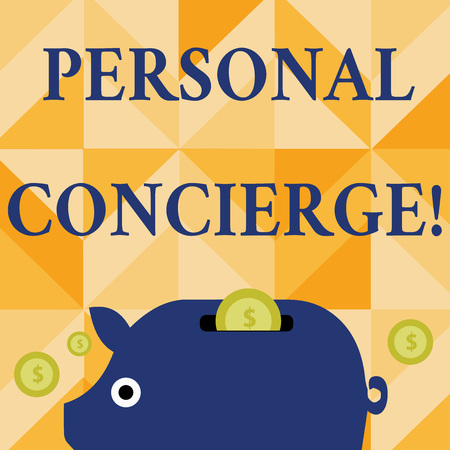 Conceptual hand writing showing Personal Concierge. Concept meaning someone who will make arrangements or run errands Piggy Money Bank and Coins with Dollar Currency Sign on Slit
