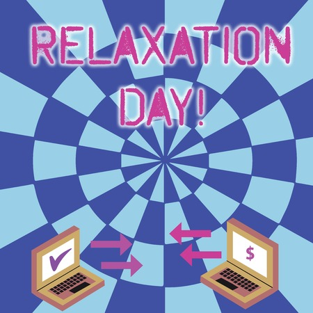 Conceptual hand writing showing Relaxation Day. Concept meaning pleasant activity that makes you become calm and less worried Arrow Icons Between Two Laptop Currency Sign and Check Icons
