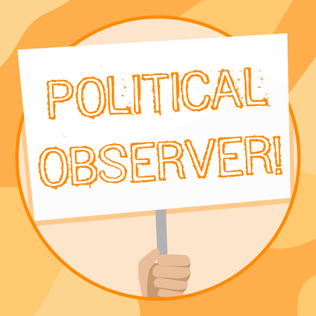 Handwriting text writing Political Observer. Conceptual photo communications demonstrating who surveys the political arena Hand Holding Blank White Placard Supported by Handle for Social Awareness
