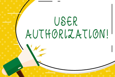 Writing note showing User Authorization. Business concept for security mechanism to determine access levels or user Oval Shape Sticker and Megaphone Shouting with Volume Icon