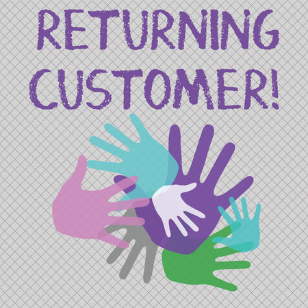 Word writing text Returning Customer. Business photo showcasing customer returns again and again to purchase a good Color Hand Marks of Different Sizes Overlapping for Teamwork and Creativity
