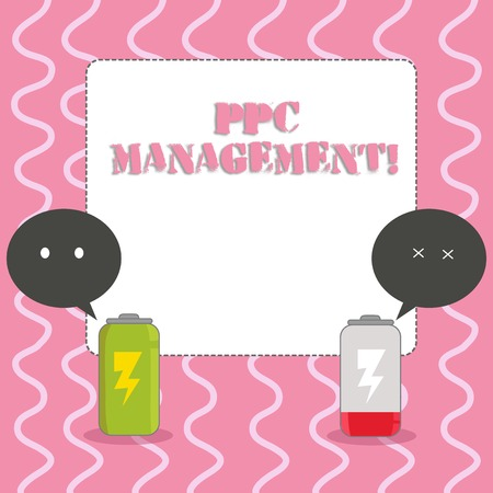 Text sign showing Ppc Management. Business photo showcasing process of overseeing and analysis a company s is PPC ad spend Fully Charged and Discharged Battery with Two Colorful Emoji Speech Bubble