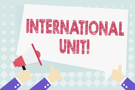 Conceptual hand writing showing International Unit. Concept meaning the internationally accepted amount of a substance Hand Holding Megaphone and Gesturing Thumbs Up Text Balloon