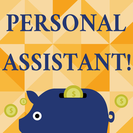 Conceptual hand writing showing Personal Assistant. Concept meaning administrative assistant working exclusively for a demonstrating Piggy Money Bank and Coins with Dollar Currency Sign on Slit