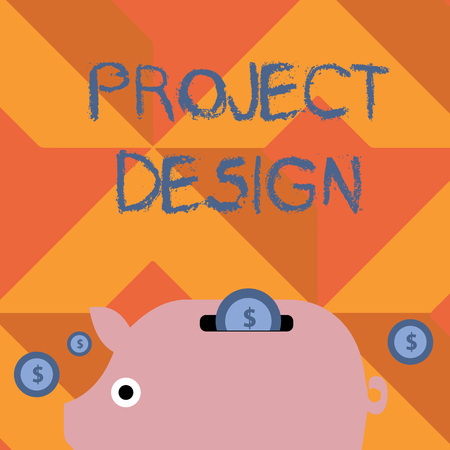 Handwriting text writing Project Design. Conceptual photo process of creating or improving a product for clients needs Colorful Piggy Money Bank and Coins with Dollar Currency Sign in the Slit