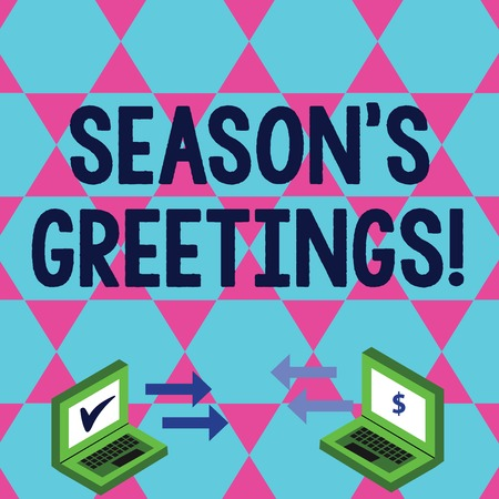 Word writing text Season's Greetings. Business photo showcasing Used as an expression of goodwill during festivities Exchange Arrow Icons Between Two Laptop with Currency Sign and Check Icons