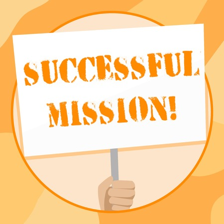Handwriting text writing Successful Mission. Conceptual photo complete fulfilment of all objectives of a space mission Hand Holding Blank White Placard Supported by Handle for Social Awareness