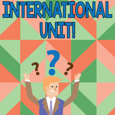 Text sign showing International Unit. Business photo showcasing the internationally accepted amount of a substance Confused Businessman Raising Both Arms with Question Marks Above his Head