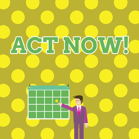 Writing note showing Act Now. Business concept for do not hesitate and start working or doing stuff right away Businessman Smiling and Pointing Calendar with Star on Wall