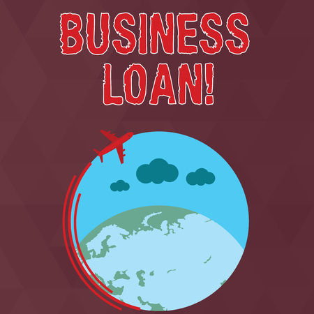 Writing note showing Business Loan. Business concept for Loans provided to small businesses for various purposes Airplane Flying Around Colorful Globe and Blank Text Space
