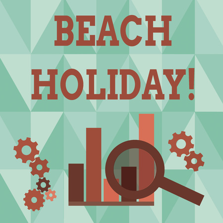 Word writing text Beach Holiday. Business photo showcasing Vacations in which one basically just sunbathes in the beach Magnifying Glass Over Bar Column Chart beside Cog Wheel Gears for Analysis