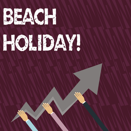 Text sign showing Beach Holiday. Business photo showcasing Vacations in which one basically just sunbathes in the beach Three Hands Holding Colorful Zigzag Lightning Arrow Pointing and Going Up