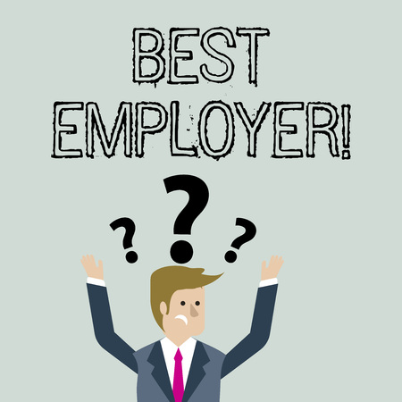 Handwriting text Best Employer. Conceptual photo creating a culture where employees feel valued and appreciated Confused Businessman Raising Both Arms with Question Marks Above his Head