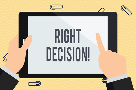 Conceptual hand writing showing Right Decision. Concept meaning making good choice after considering a lot of possibilities Businessman Hand Holding and Pointing Colorful Tablet Screen