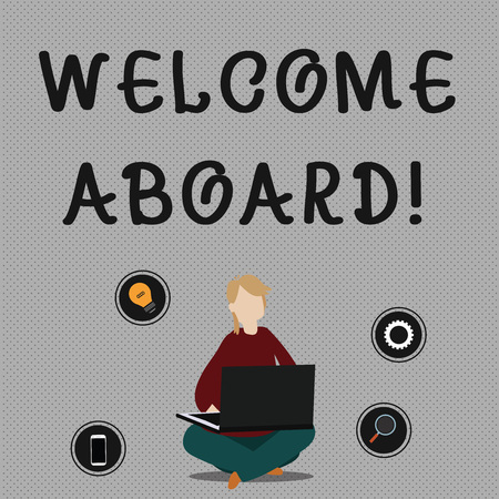 Conceptual hand writing showing Welcome Aboard. Concept meaning something that you say when someone is gets on a ship Woman Sitting with Crossed Legs on Floor Browsing the Laptop