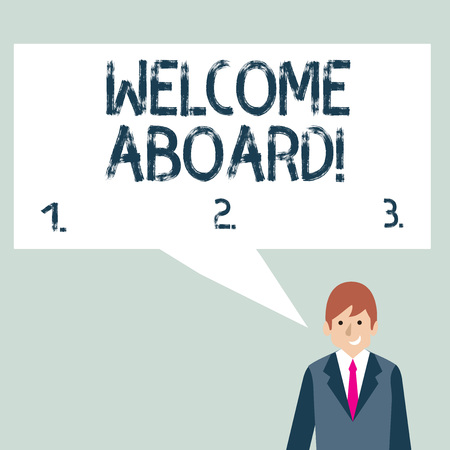 Writing note showing Welcome Aboard. Business concept for something that you say when someone is gets on a ship Businessman Smiling and Talking Blank Color Speech Bubble