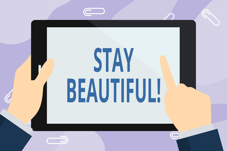 Handwriting text writing Stay Beautiful. Conceptual photo living authentically from your heart Being true to yourself Businessman Hand Holding, Pointing and Touching Colorful Tablet Blank Screen