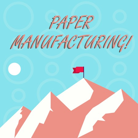 Conceptual hand writing showing Paper Manufacturing. Concept meaning company that use wood as raw material and produce paper Mountains with Shadow Indicating Time of Day and Flag Banner