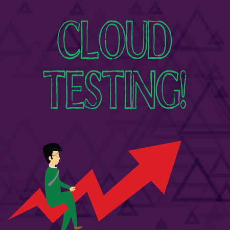 Writing note showing Cloud Testing. Business concept for is the assessment of a Web application s is perforanalysisce Businessman with Eyeglasses Riding Crooked Arrow Pointing Up