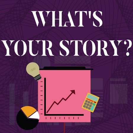 Text sign showing What S Your Story Question. Business photo showcasing asking demonstrating about his past life actions career or events Investment Icons of Pie and Line Chart with Arrow Going Up, Bulb, Calculator