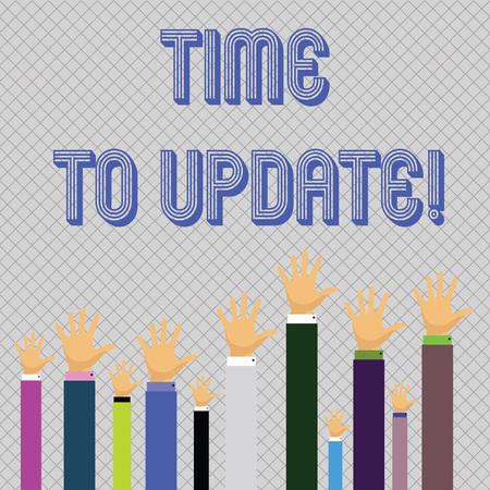 Text sign showing Time To Update. Business photo showcasing this is right moment to make something more modern new Hands of Several Businessmen Raising Up Above the Head, Palm Facing Front