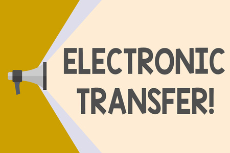 Writing note showing Electronic Transfer. Business concept for transaction that takes place over a computerized network Megaphone Extending the Volume Range through Space Wide Beam