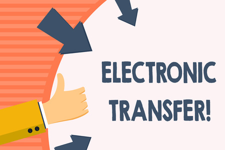 Word writing text Electronic Transfer. Business photo showcasing transaction that takes place over a computerized network Hand Gesturing Thumbs Up and Holding on Blank Space Round Shape with Arrows