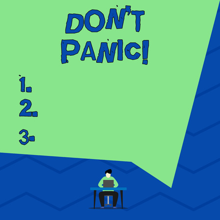 Conceptual hand writing showing Don T Panic. Concept meaning suddenly feel so worried or frightened that you can not behave
