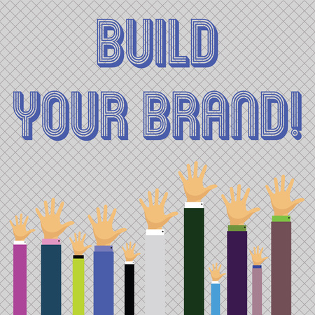 Text sign showing Build Your Brand. Business photo showcasing creates or improves customers knowledge and opinions of product Hands of Several Businessmen Raising Up Above the Head, Palm Facing Front