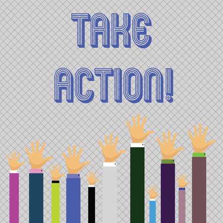Text sign showing Take Action. Business photo showcasing do something official or concerted to achieve aim with problem Hands of Several Businessmen Raising Up Above the Head, Palm Facing Front