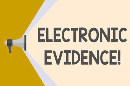 Writing note showing Electronic Evidence. Business concept for probative information stored or transmit in digital form Megaphone Extending the Volume Range through Space Wide Beam