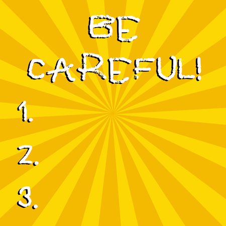 Conceptual hand writing showing Be Careful. Concept meaning making sure of avoiding potential danger mishap or harm